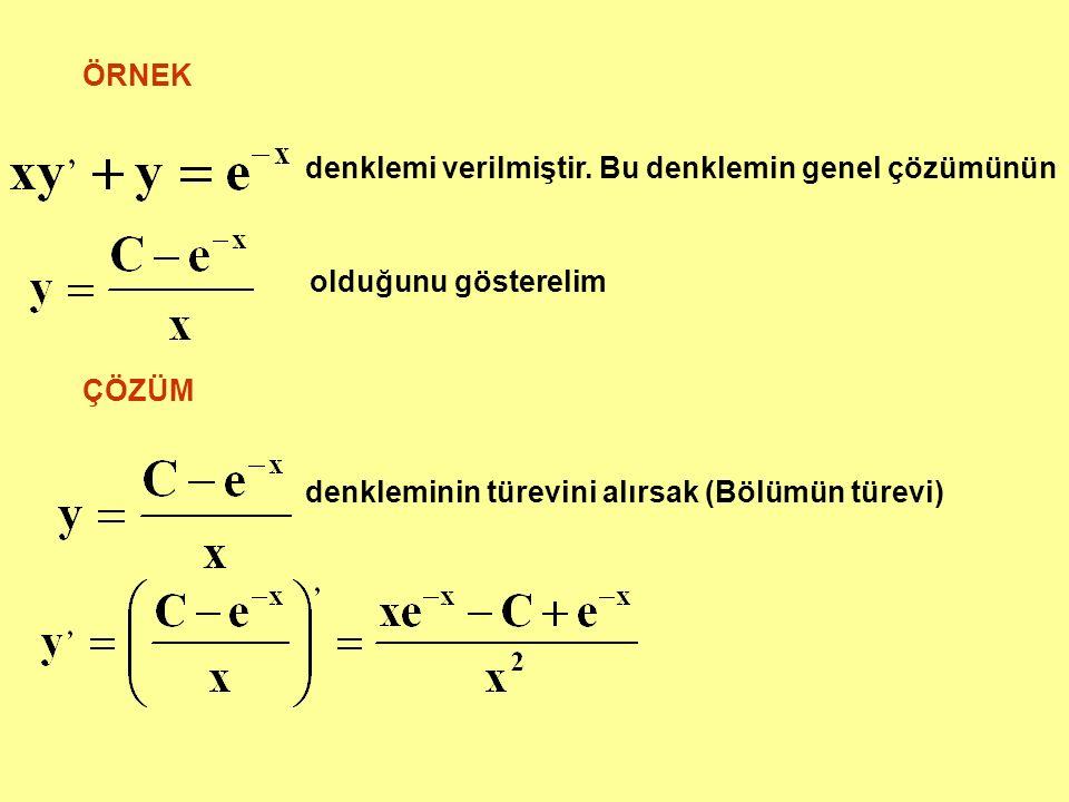 ÖRNEK denklemi verilmiştir. Bu denklemin genel çözümünün olduğunu gösterelim ÇÖZÜM denkleminin türevini alırsak (Bölümün türevi)