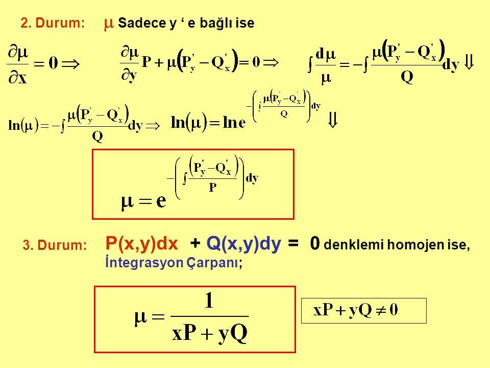 2. Durum:  Sadece y ' e bağlı ise 3. Durum: P(x,y)dx + Q(x,y)dy = 0 denklemi homojen ise, İntegrasyon Çarpanı;
