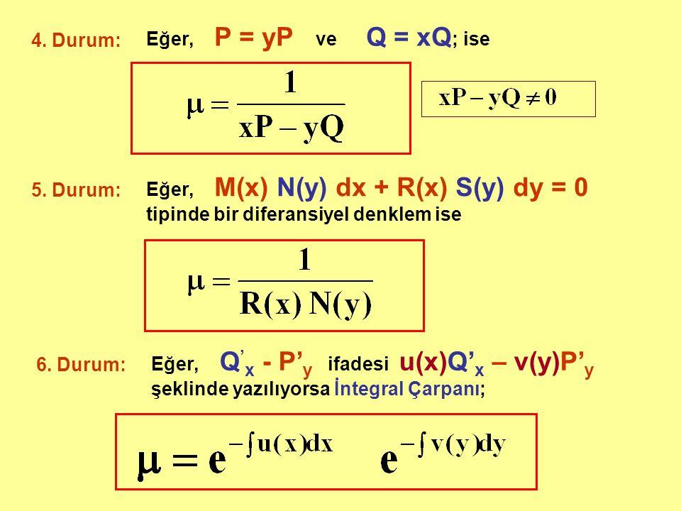 4. Durum: Eğer, P = yP ve Q = xQ ; ise 5. Durum: Eğer, M(x) N(y) dx + R(x) S(y) dy = 0 tipinde bir diferansiyel denklem ise 6. Durum: Eğer, Q ' x - P'