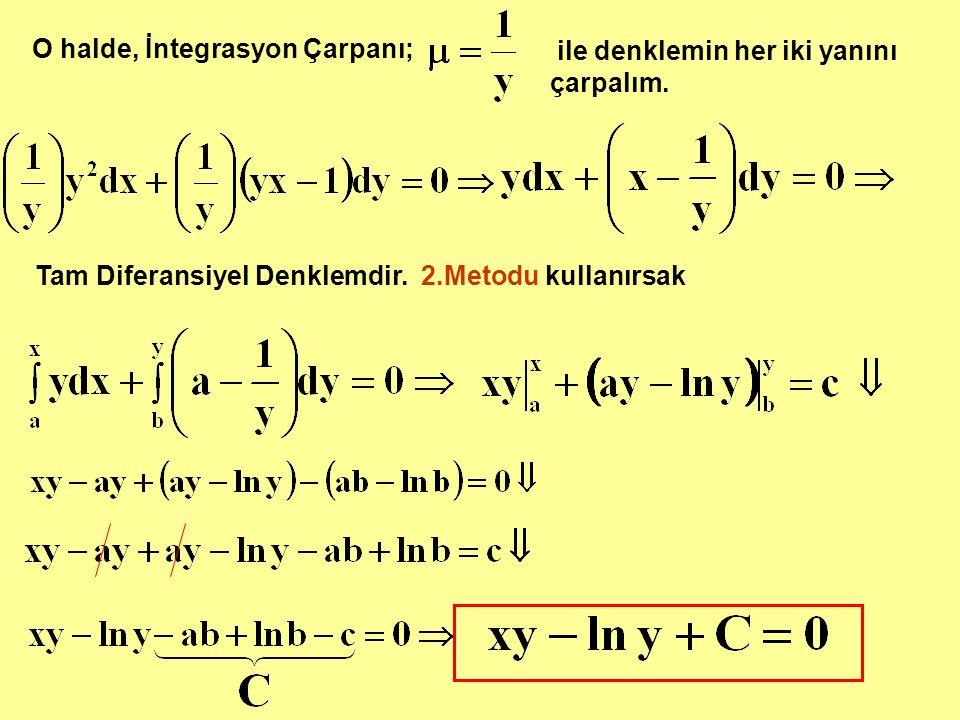 O halde, İntegrasyon Çarpanı; ile denklemin her iki yanını çarpalım. Tam Diferansiyel Denklemdir. 2.Metodu kullanırsak