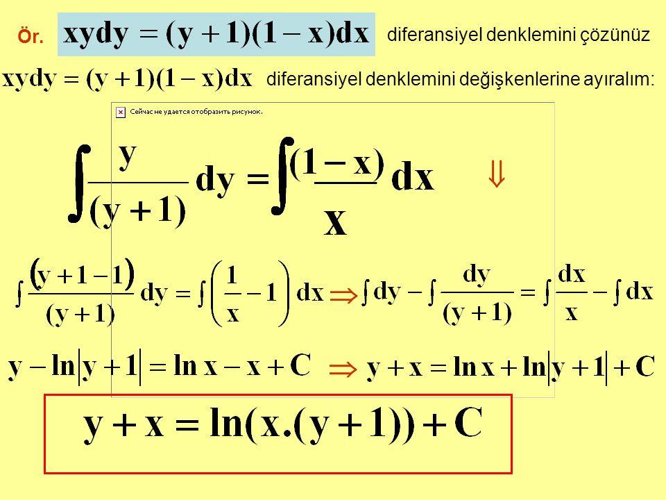 Ör. diferansiyel denklemini çözünüz diferansiyel denklemini değişkenlerine ayıralım:   