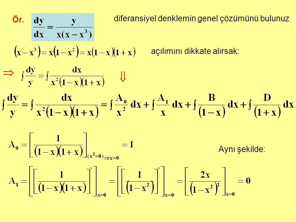 Ör. diferansiyel denklemin genel çözümünü bulunuz açılımını dikkate alırsak:   Aynı şekilde: