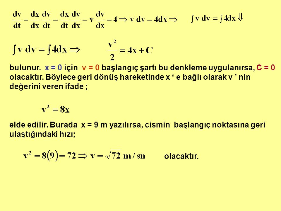 bulunur. x = 0 için v = 0 başlangıç şartı bu denkleme uygulanırsa, C = 0 olacaktır. Böylece geri dönüş hareketinde x ' e bağlı olarak v ' nin değerini