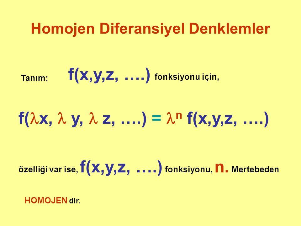 Homojen Diferansiyel Denklemler Tanım: f(x,y,z, ….) fonksiyonu için, f( x, y, z, ….) = n f(x,y,z, ….) özelliği var ise, f(x,y,z, ….) fonksiyonu, n.