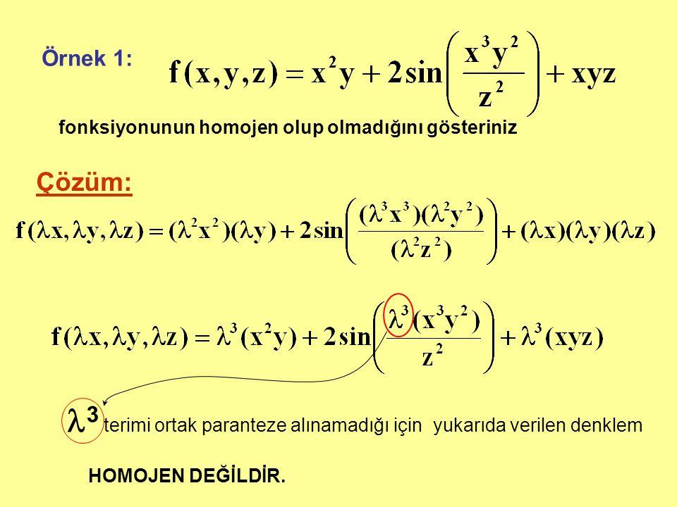 Örnek 1: fonksiyonunun homojen olup olmadığını gösteriniz Çözüm: 3 terimi ortak paranteze alınamadığı için yukarıda verilen denklem HOMOJEN DEĞİLDİR.