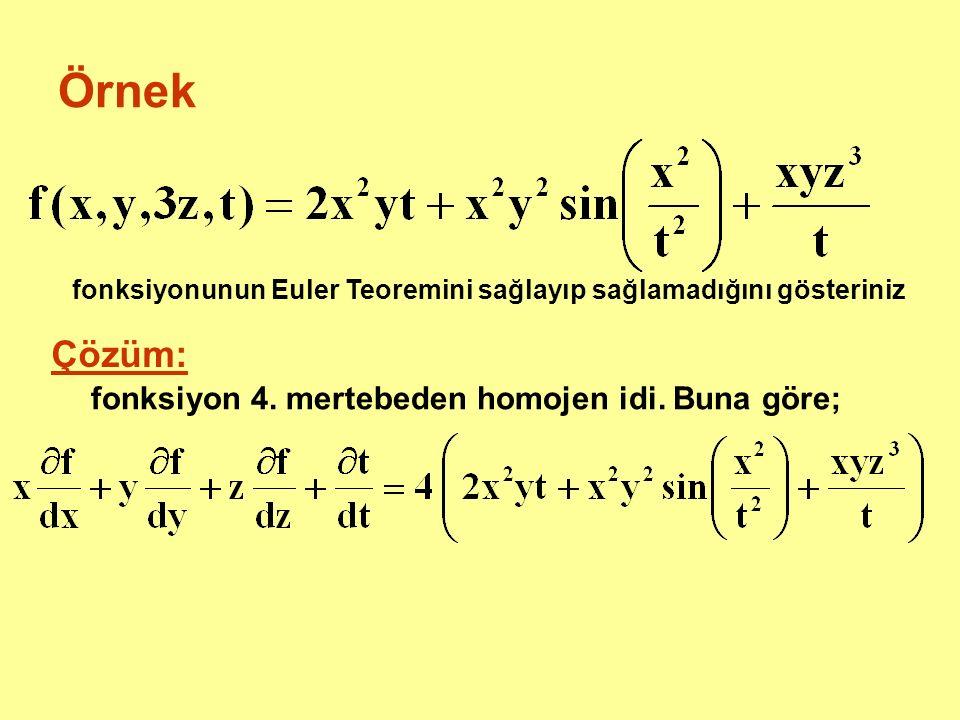 Örnek fonksiyonunun Euler Teoremini sağlayıp sağlamadığını gösteriniz Çözüm: fonksiyon 4. mertebeden homojen idi. Buna göre;