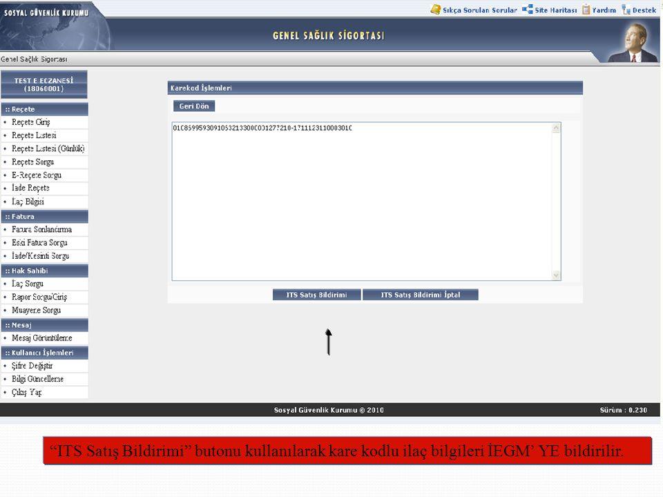 MEDULA-Eczane Provizyon Sistemi Karekodlu Reçete İşlem Adımları ITS Satış Bildirimi butonu kullanılarak kare kodlu ilaç bilgileri İEGM' YE bildirilir.