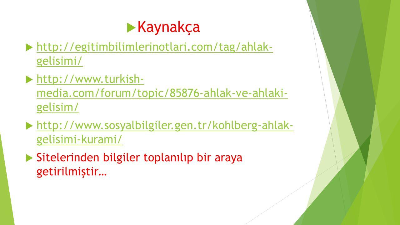  Kaynakça  http://egitimbilimlerinotlari.com/tag/ahlak- gelisimi/ http://egitimbilimlerinotlari.com/tag/ahlak- gelisimi/  http://www.turkish- media