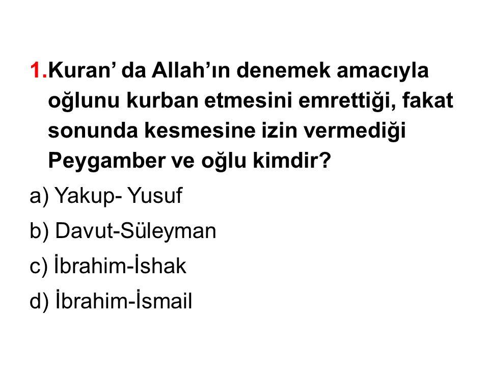 1.Kuran' da Allah'ın denemek amacıyla oğlunu kurban etmesini emrettiği, fakat sonunda kesmesine izin vermediği Peygamber ve oğlu kimdir.