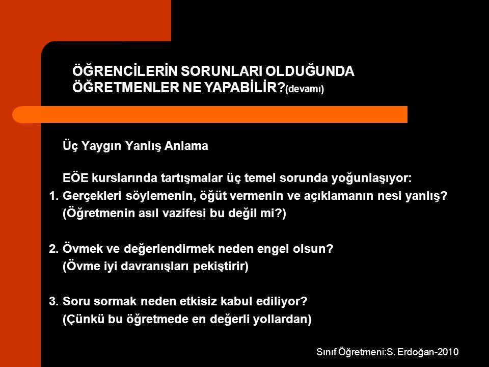 Sınıf Öğretmeni:S. Erdoğan-2010 Üç Yaygın Yanlış Anlama EÖE kurslarında tartışmalar üç temel sorunda yoğunlaşıyor: 1. Gerçekleri söylemenin, öğüt verm