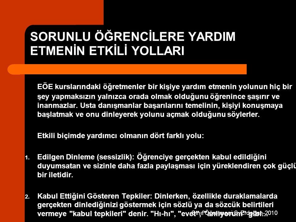 Sınıf Öğretmeni:S. Erdoğan-2010 SORUNLU ÖĞRENCİLERE YARDIM ETMENİN ETKİLİ YOLLARI EÖE kurslarındaki öğretmenler bir kişiye yardım etmenin yolunun hiç