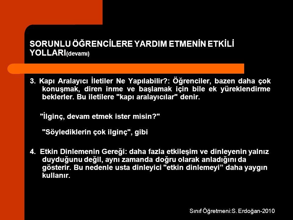 Sınıf Öğretmeni:S. Erdoğan-2010 SORUNLU ÖĞRENCİLERE YARDIM ETMENİN ETKİLİ YOLLARI (devamı) 3. Kapı Aralayıcı İletiler Ne Yapılabilir?: Öğrenciler, baz