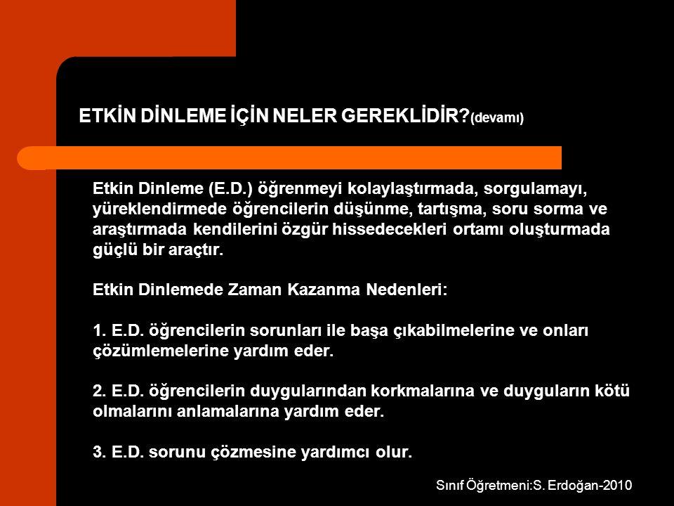 Sınıf Öğretmeni:S. Erdoğan-2010 Etkin Dinleme (E.D.) öğrenmeyi kolaylaştırmada, sorgulamayı, yüreklendirmede öğrencilerin düşünme, tartışma, soru sorm