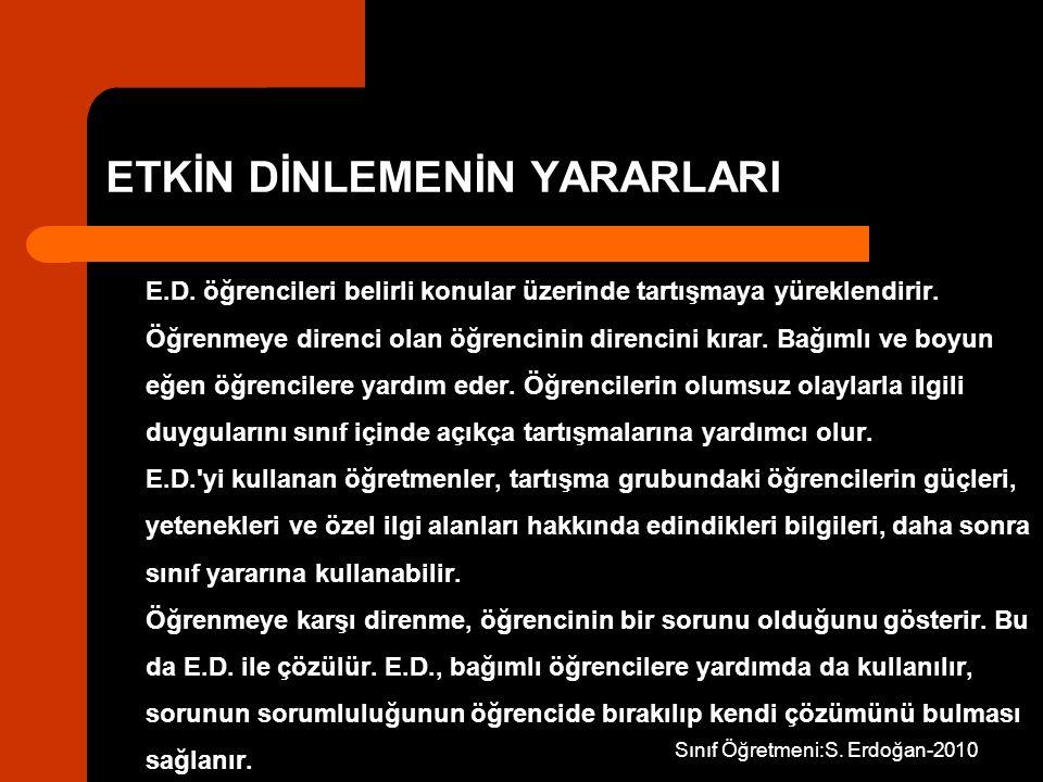 Sınıf Öğretmeni:S. Erdoğan-2010 ETKİN DİNLEMENİN YARARLARI E.D. öğrencileri belirli konular üzerinde tartışmaya yüreklendirir. Öğrenmeye direnci olan