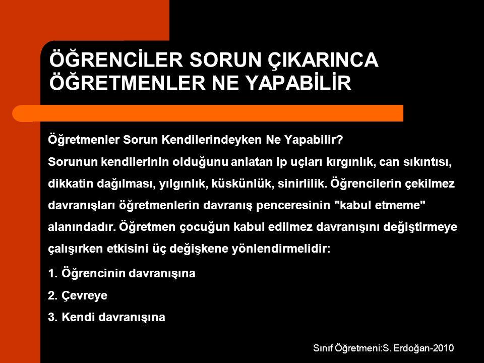 Sınıf Öğretmeni:S. Erdoğan-2010 ÖĞRENCİLER SORUN ÇIKARINCA ÖĞRETMENLER NE YAPABİLİR Öğretmenler Sorun Kendilerindeyken Ne Yapabilir? Sorunun kendileri