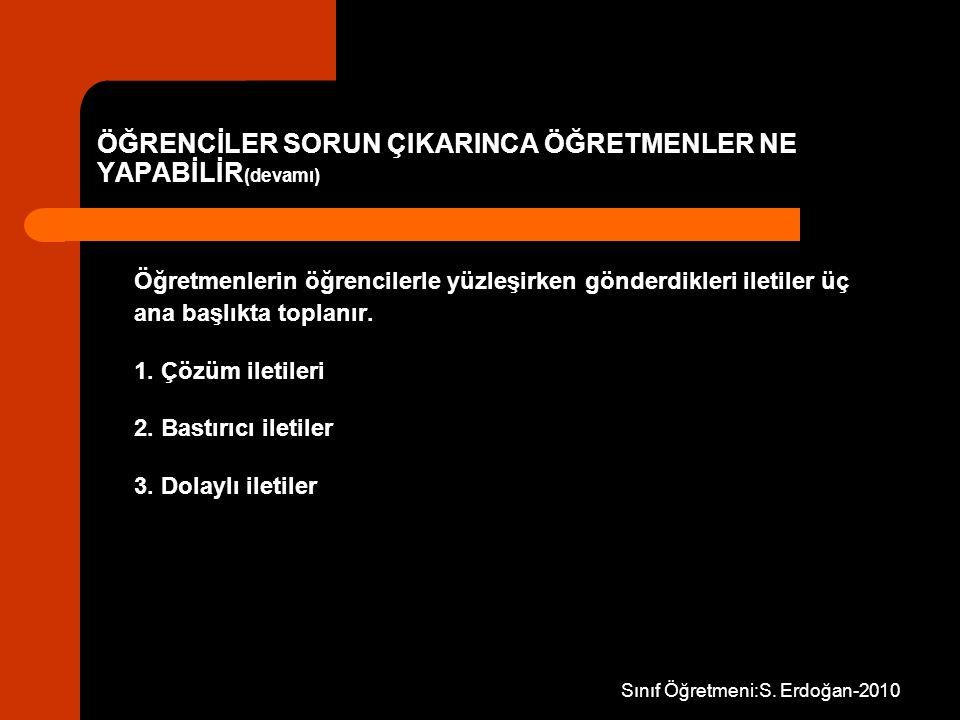 Sınıf Öğretmeni:S. Erdoğan-2010 Öğretmenlerin öğrencilerle yüzleşirken gönderdikleri iletiler üç ana başlıkta toplanır. 1. Çözüm iletileri 2. Bastırıc