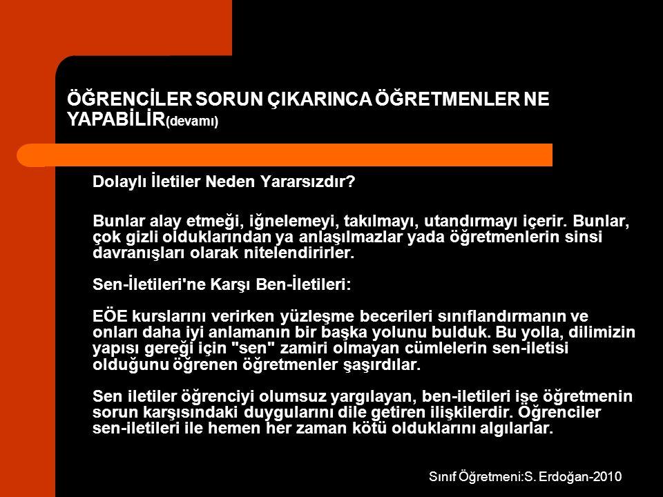 Sınıf Öğretmeni:S. Erdoğan-2010 Dolaylı İletiler Neden Yararsızdır? Bunlar alay etmeği, iğnelemeyi, takılmayı, utandırmayı içerir. Bunlar, çok gizli o