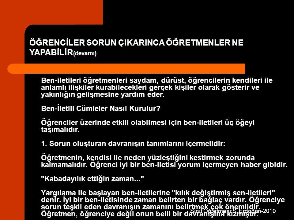 Sınıf Öğretmeni:S. Erdoğan-2010 Ben-iletileri öğretmenleri saydam, dürüst, öğrencilerin kendileri ile anlamlı ilişkiler kurabilecekleri gerçek kişiler