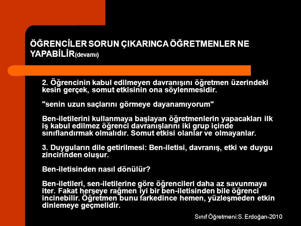 Sınıf Öğretmeni:S. Erdoğan-2010 2. Öğrencinin kabul edilmeyen davranışını öğretmen üzerindeki kesin gerçek, somut etkisinin ona söylenmesidir.