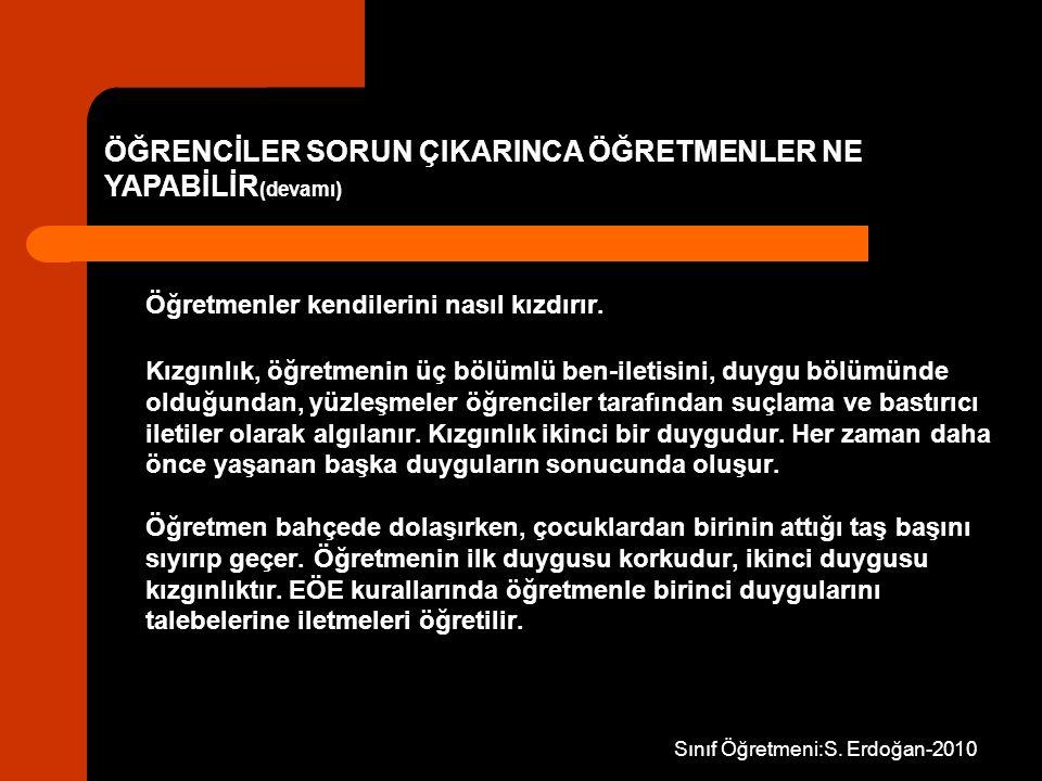 Sınıf Öğretmeni:S. Erdoğan-2010 Öğretmenler kendilerini nasıl kızdırır. Kızgınlık, öğretmenin üç bölümlü ben-iletisini, duygu bölümünde olduğundan, yü