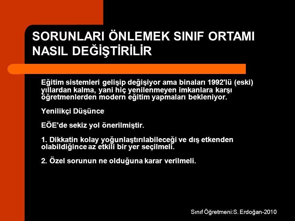 Sınıf Öğretmeni:S. Erdoğan-2010 Eğitim sistemleri gelişip değişiyor ama binaları 1992'lü (eski) yıllardan kalma, yani hiç yenilenmeyen imkanlara karşı