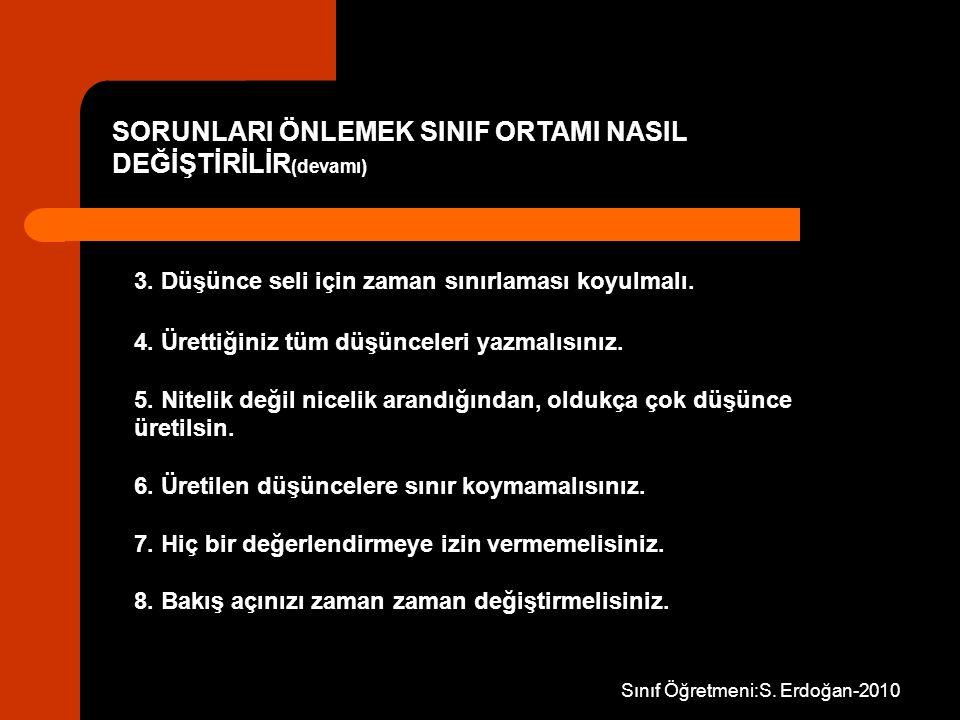Sınıf Öğretmeni:S. Erdoğan-2010 3. Düşünce seli için zaman sınırlaması koyulmalı. 4. Ürettiğiniz tüm düşünceleri yazmalısınız. 5. Nitelik değil niceli