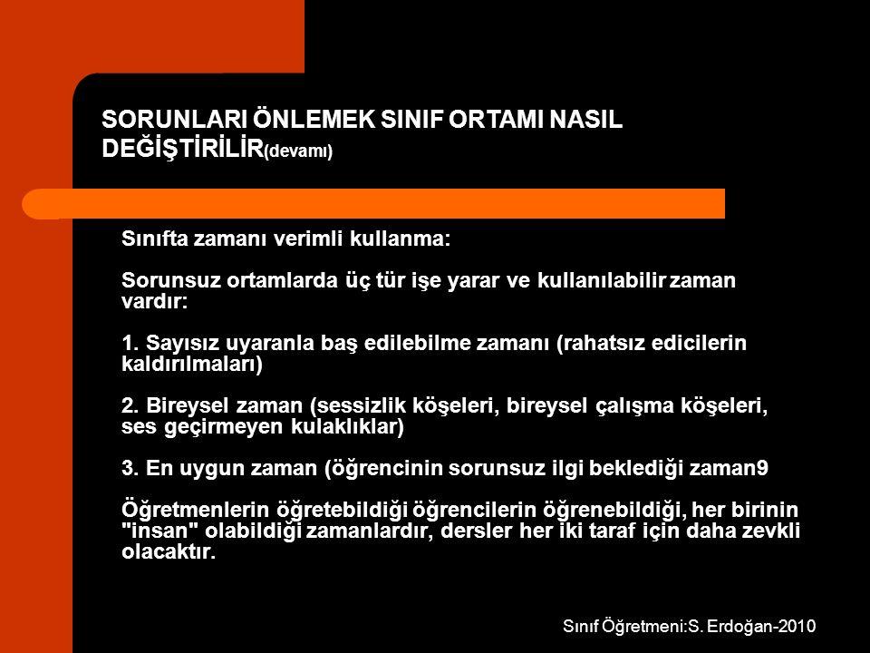 Sınıf Öğretmeni:S. Erdoğan-2010 Sınıfta zamanı verimli kullanma: Sorunsuz ortamlarda üç tür işe yarar ve kullanılabilir zaman vardır: 1. Sayısız uyara