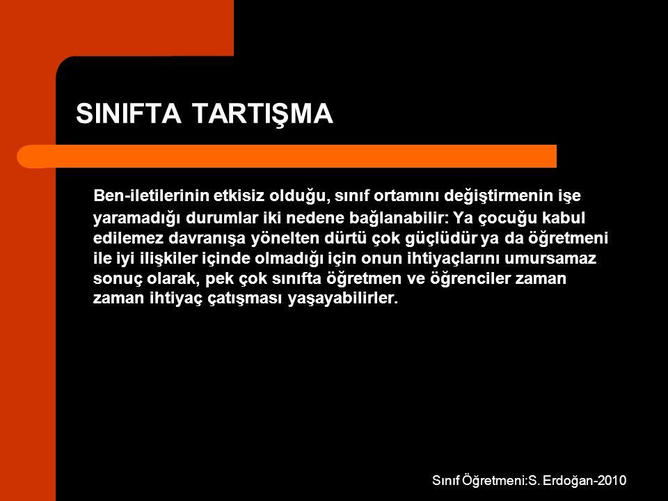 Sınıf Öğretmeni:S. Erdoğan-2010 SINIFTA TARTIŞMA Ben-iletilerinin etkisiz olduğu, sınıf ortamını değiştirmenin işe yaramadığı durumlar iki nedene bağl