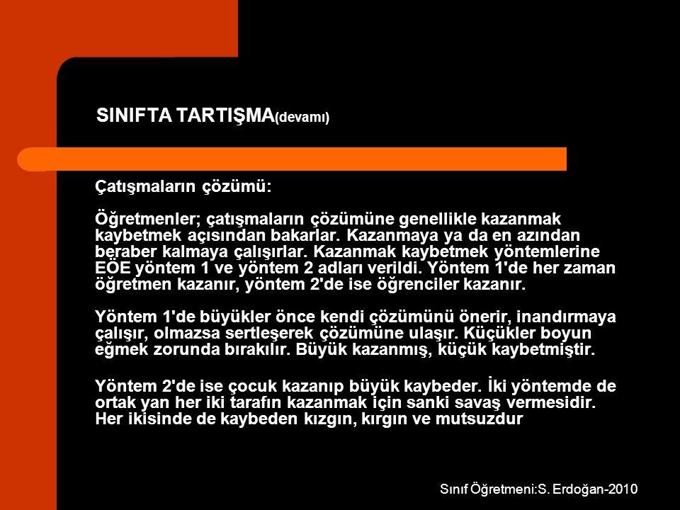 Sınıf Öğretmeni:S. Erdoğan-2010 SINIFTA TARTIŞMA (devamı) Çatışmaların çözümü: Öğretmenler; çatışmaların çözümüne genellikle kazanmak kaybetmek açısın