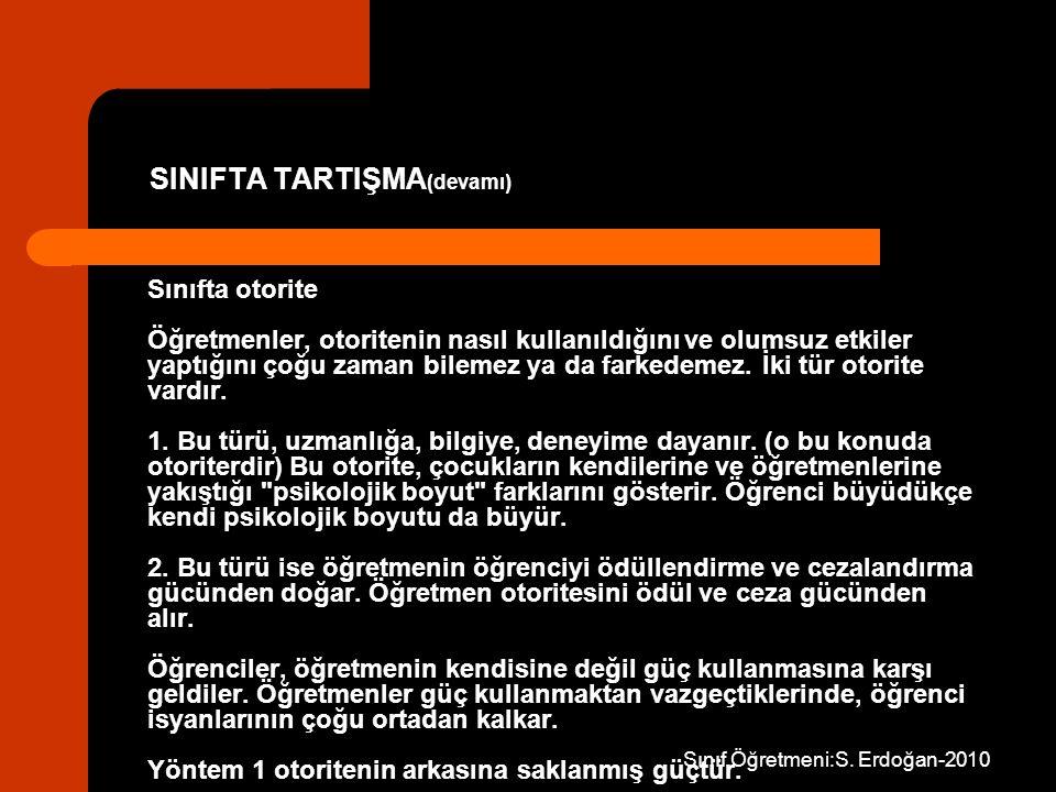 Sınıf Öğretmeni:S. Erdoğan-2010 Sınıfta otorite Öğretmenler, otoritenin nasıl kullanıldığını ve olumsuz etkiler yaptığını çoğu zaman bilemez ya da far