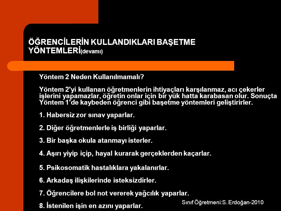 Sınıf Öğretmeni:S. Erdoğan-2010 Yöntem 2 Neden Kullanılmamalı? Yöntem 2'yi kullanan öğretmenlerin ihtiyaçları karşılanmaz, acı çekerler işlerini yapam