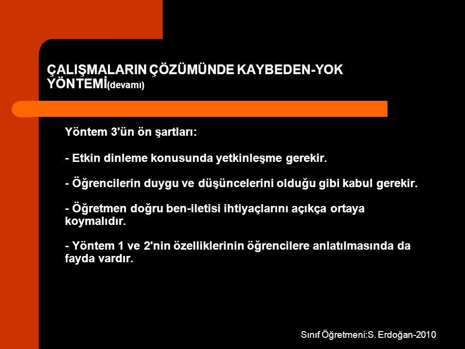 Sınıf Öğretmeni:S. Erdoğan-2010 ÇALIŞMALARIN ÇÖZÜMÜNDE KAYBEDEN-YOK YÖNTEMİ (devamı) Yöntem 3'ün ön şartları: - Etkin dinleme konusunda yetkinleşme ge