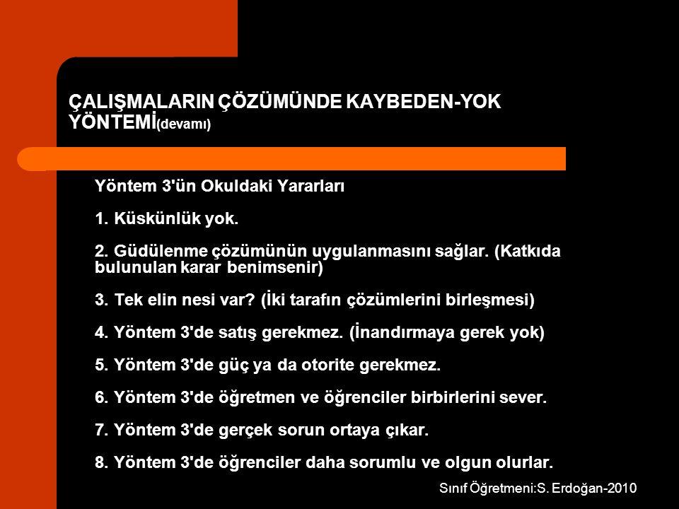 Sınıf Öğretmeni:S. Erdoğan-2010 Yöntem 3'ün Okuldaki Yararları 1. Küskünlük yok. 2. Güdülenme çözümünün uygulanmasını sağlar. (Katkıda bulunulan karar