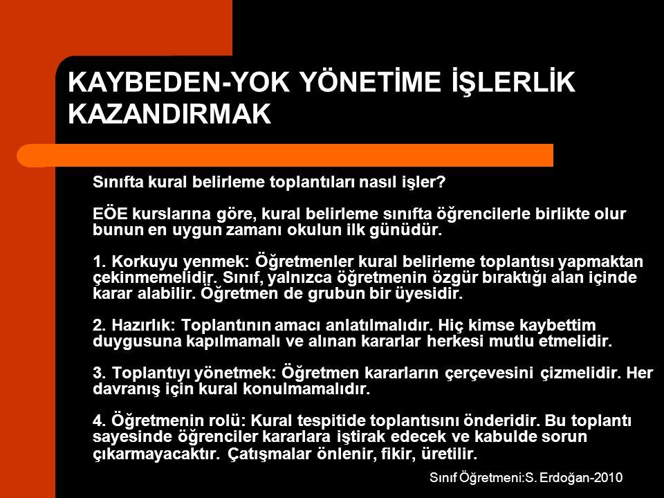 Sınıf Öğretmeni:S. Erdoğan-2010 KAYBEDEN-YOK YÖNETİME İŞLERLİK KAZANDIRMAK Sınıfta kural belirleme toplantıları nasıl işler? EÖE kurslarına göre, kura