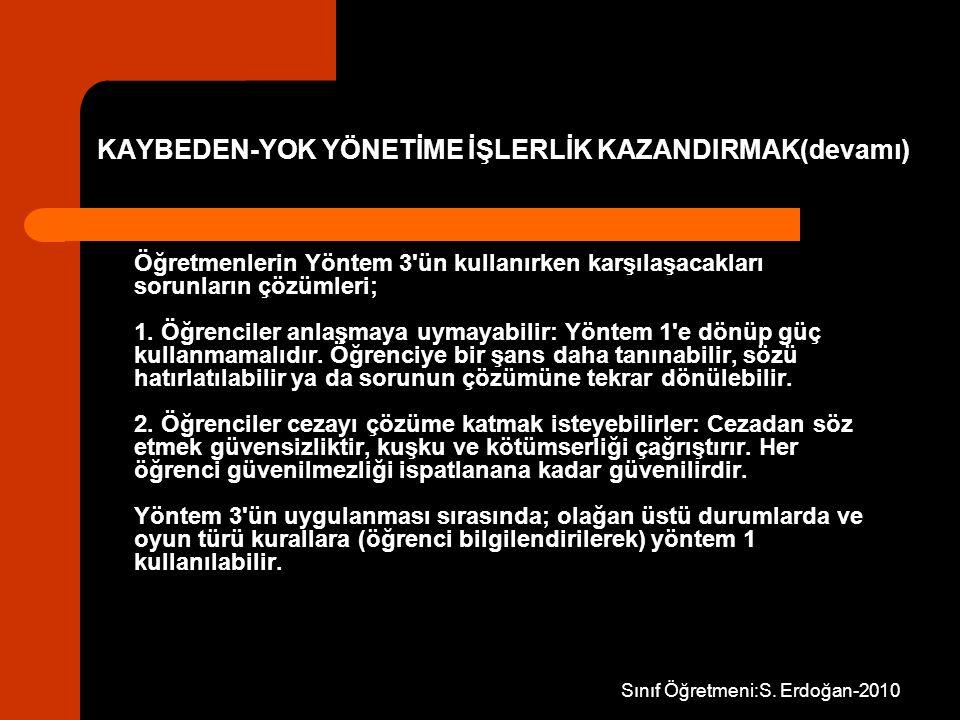 Sınıf Öğretmeni:S. Erdoğan-2010 KAYBEDEN-YOK YÖNETİME İŞLERLİK KAZANDIRMAK(devamı) Öğretmenlerin Yöntem 3'ün kullanırken karşılaşacakları sorunların ç
