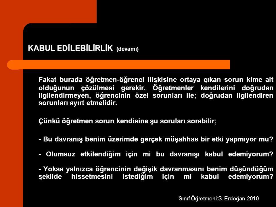 Sınıf Öğretmeni:S. Erdoğan-2010 KABUL EDİLEBİLİRLİK (devamı) Fakat burada öğretmen-öğrenci ilişkisine ortaya çıkan sorun kime ait olduğunun çözülmesi