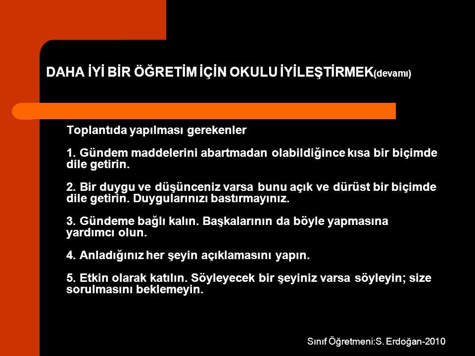 Sınıf Öğretmeni:S. Erdoğan-2010 Toplantıda yapılması gerekenler 1. Gündem maddelerini abartmadan olabildiğince kısa bir biçimde dile getirin. 2. Bir d