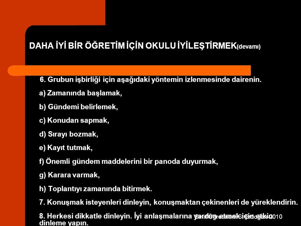 Sınıf Öğretmeni:S. Erdoğan-2010 6. Grubun işbirliği için aşağıdaki yöntemin izlenmesinde dairenin. a) Zamanında başlamak, b) Gündemi belirlemek, c) Ko