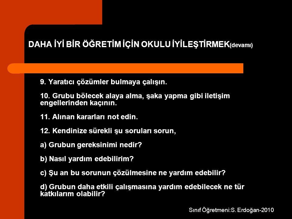 Sınıf Öğretmeni:S. Erdoğan-2010 9. Yaratıcı çözümler bulmaya çalışın. 10. Grubu bölecek alaya alma, şaka yapma gibi iletişim engellerinden kaçının. 11