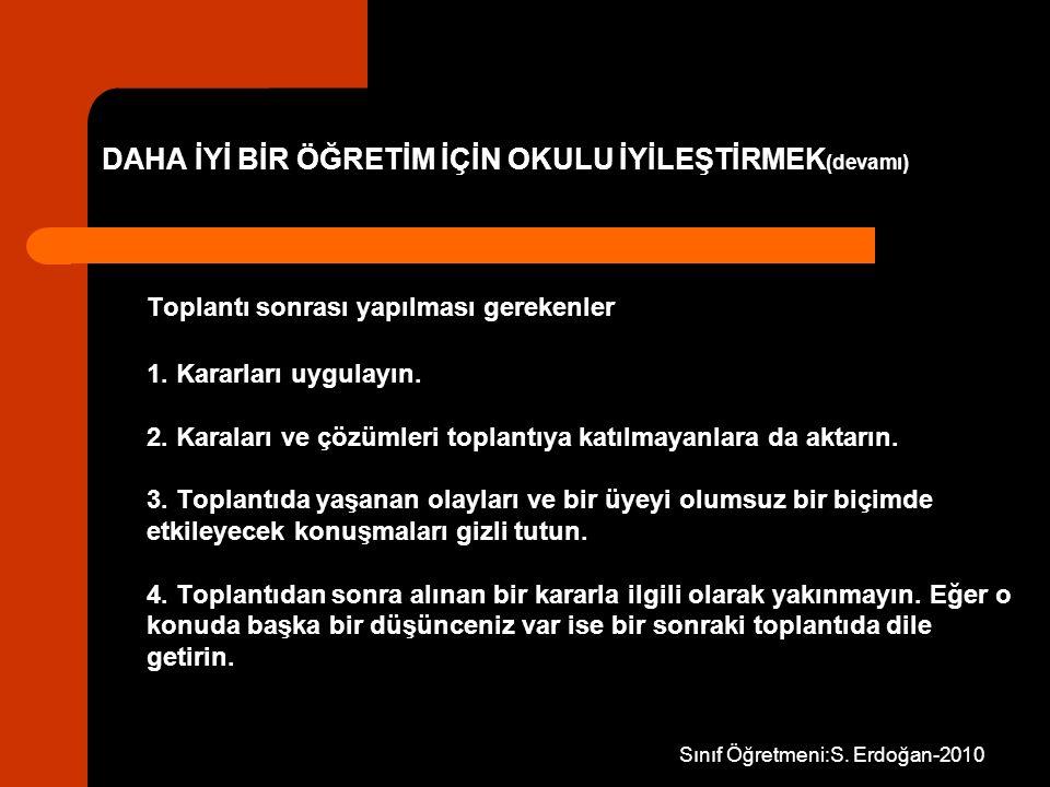 Sınıf Öğretmeni:S. Erdoğan-2010 Toplantı sonrası yapılması gerekenler 1. Kararları uygulayın. 2. Karaları ve çözümleri toplantıya katılmayanlara da ak
