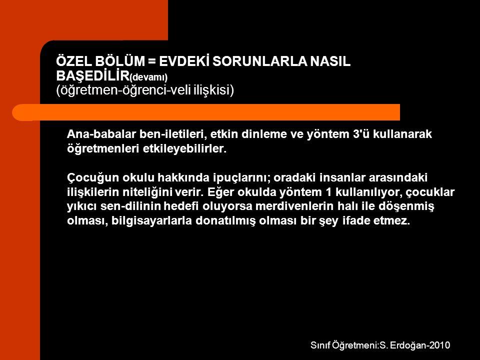 Sınıf Öğretmeni:S. Erdoğan-2010 Ana-babalar ben-iletileri, etkin dinleme ve yöntem 3'ü kullanarak öğretmenleri etkileyebilirler. Çocuğun okulu hakkınd