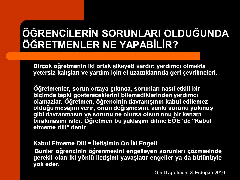 Sınıf Öğretmeni:S. Erdoğan-2010 ÖĞRENCİLERİN SORUNLARI OLDUĞUNDA ÖĞRETMENLER NE YAPABİLİR? Birçok öğretmenin iki ortak şikayeti vardır; yardımcı olmak