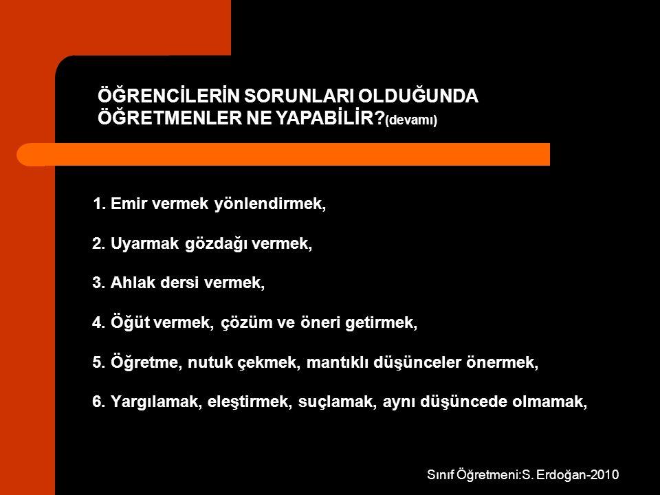 Sınıf Öğretmeni:S. Erdoğan-2010 1. Emir vermek yönlendirmek, 2. Uyarmak gözdağı vermek, 3. Ahlak dersi vermek, 4. Öğüt vermek, çözüm ve öneri getirmek