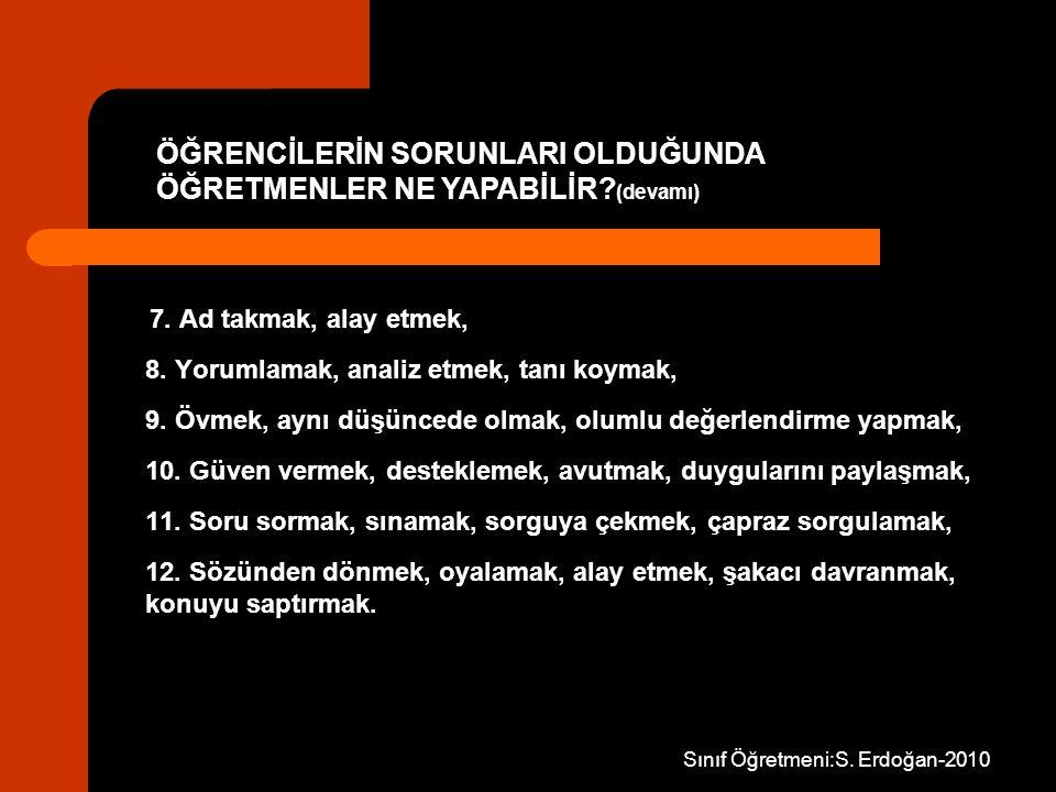 Sınıf Öğretmeni:S. Erdoğan-2010 7. Ad takmak, alay etmek, 8. Yorumlamak, analiz etmek, tanı koymak, 9. Övmek, aynı düşüncede olmak, olumlu değerlendir