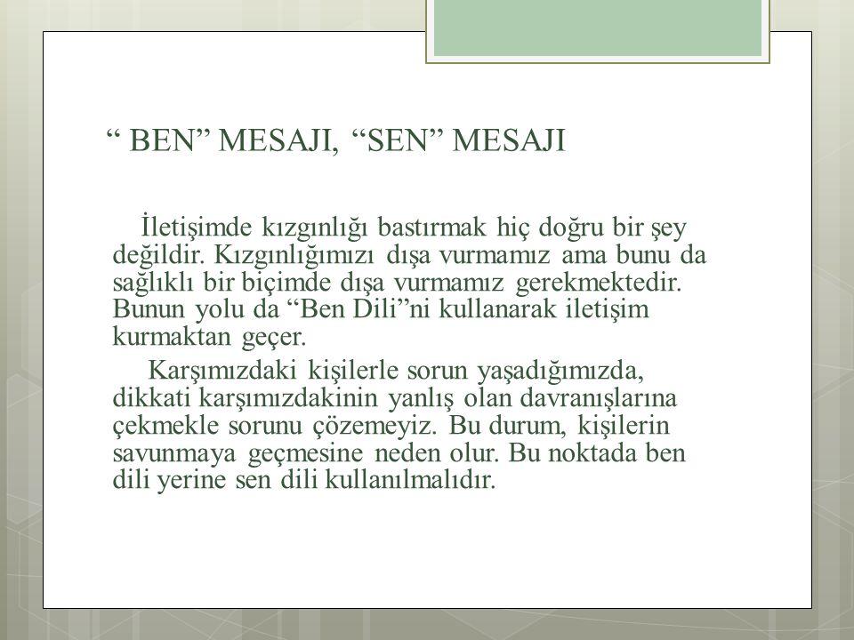 """"""" BEN"""" MESAJI, """"SEN"""" MESAJI İletişimde kızgınlığı bastırmak hiç doğru bir şey değildir. Kızgınlığımızı dışa vurmamız ama bunu da sağlıklı bir biçimde"""