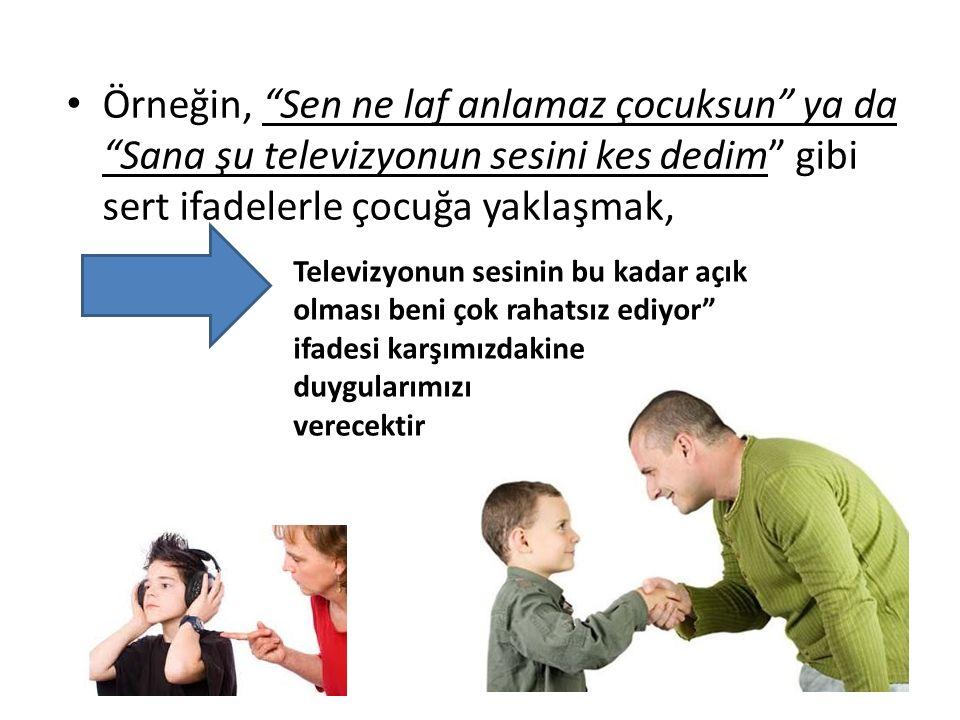 """Örneğin, """"Sen ne laf anlamaz çocuksun"""" ya da """"Sana şu televizyonun sesini kes dedim"""" gibi sert ifadelerle çocuğa yaklaşmak, Televizyonun sesinin bu ka"""