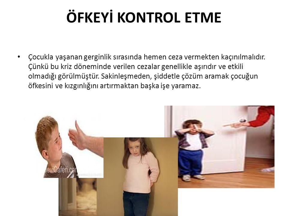 ÖFKEYİ KONTROL ETME Çocukla yaşanan gerginlik sırasında hemen ceza vermekten kaçınılmalıdır. Çünkü bu kriz döneminde verilen cezalar genellikle aşırıd
