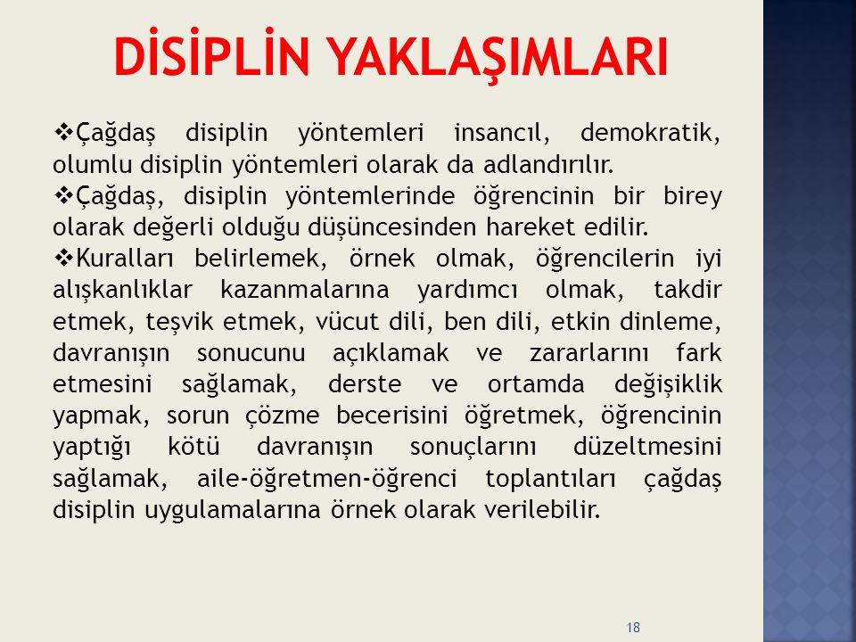  Çağdaş disiplin yöntemleri insancıl, demokratik, olumlu disiplin yöntemleri olarak da adlandırılır.  Çağdaş, disiplin yöntemlerinde öğrencinin bir