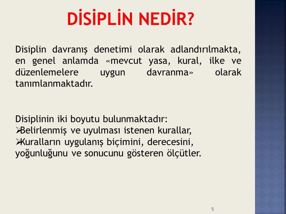 Disiplin davranış denetimi olarak adlandırılmakta, en genel anlamda «mevcut yasa, kural, ilke ve düzenlemelere uygun davranma» olarak tanımlanmaktadır