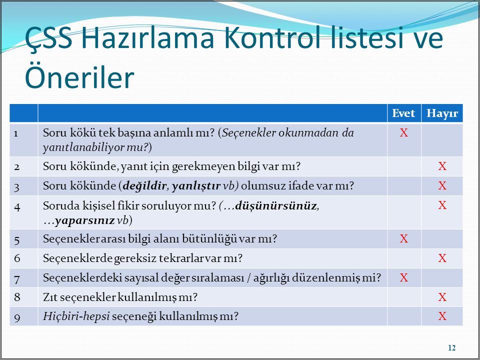 ÇSS Hazırlama Kontrol listesi ve Öneriler 12 EvetHayır 1Soru kökü tek başına anlamlı mı? (Seçenekler okunmadan da yanıtlanabiliyor mu?) X 2Soru kökünd